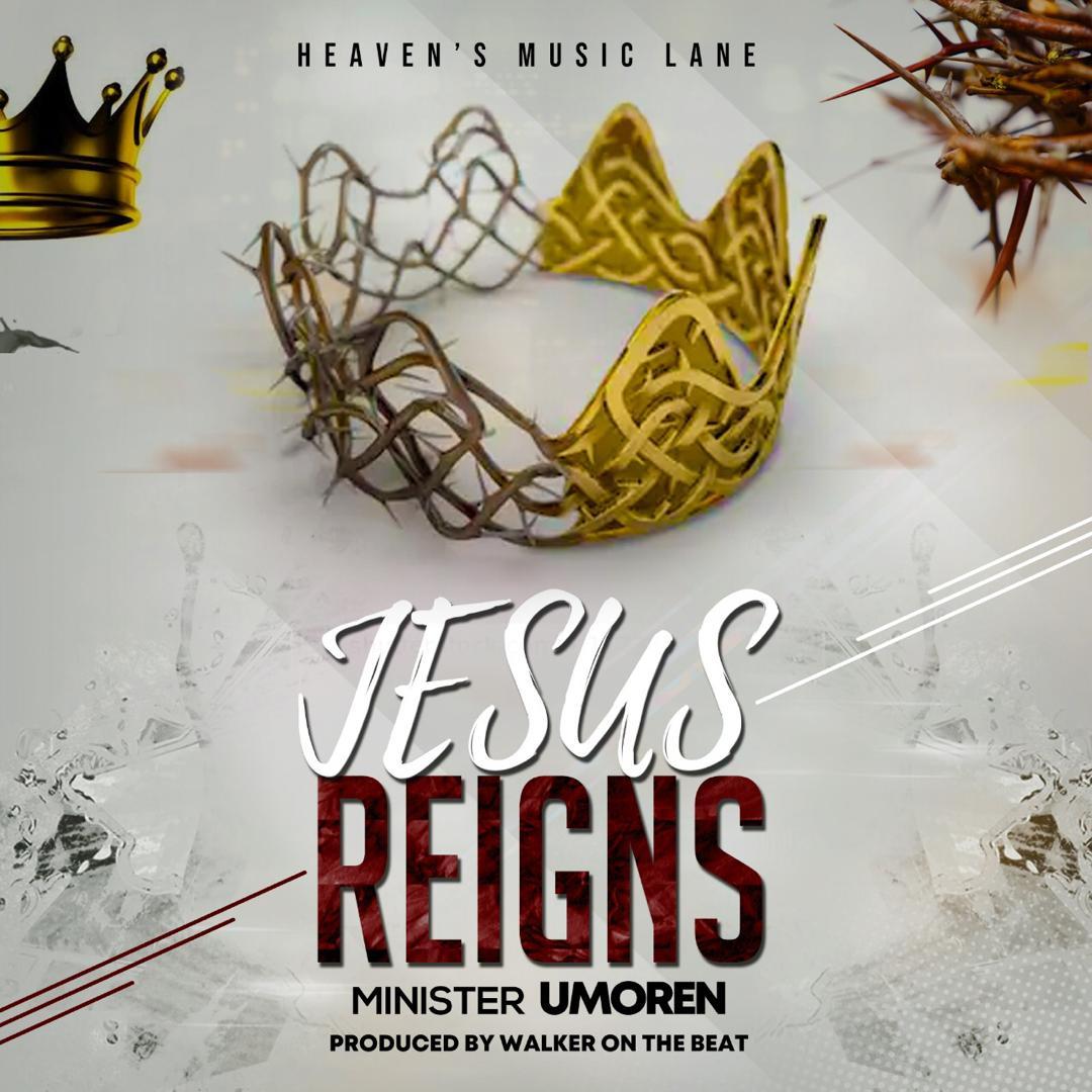 Minister Umoren - Jesus Reigns