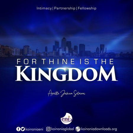For Thine Is The Kingdom – Koinonia With Apostle Joshua Selman