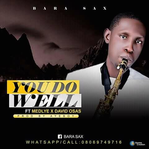 Bara Sax - You Do Well ( ft. Medlye & David Osas)