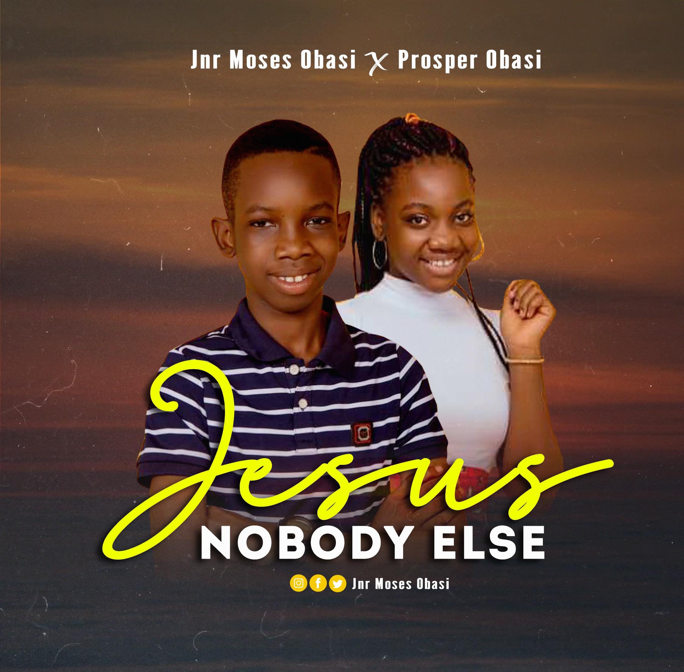 Jnr. Moses Obasi – Jesus Nobody Else (ft. Prosper Obasi)