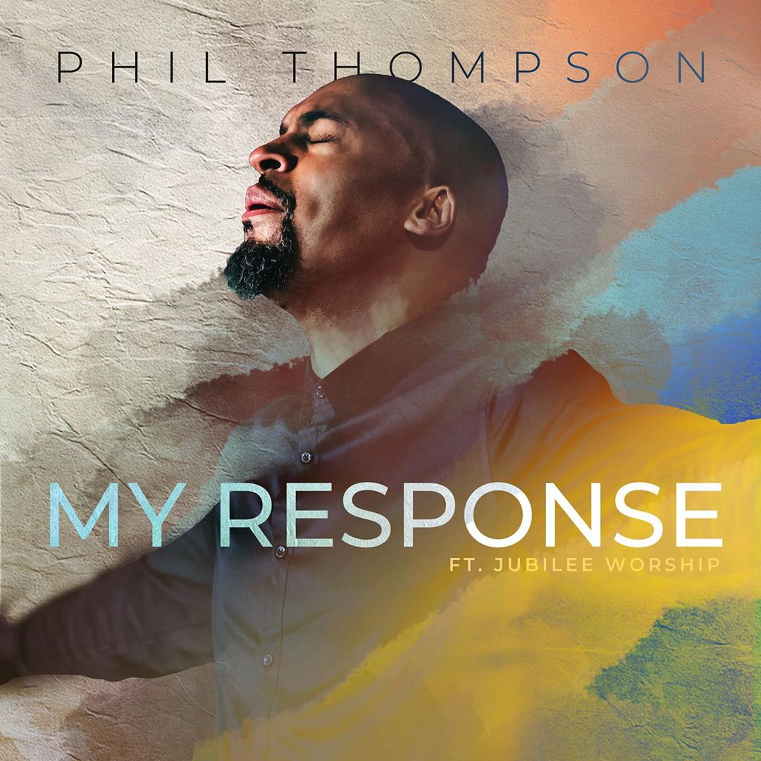 My Response by Phil Thompson (ft Jubilee Worship)