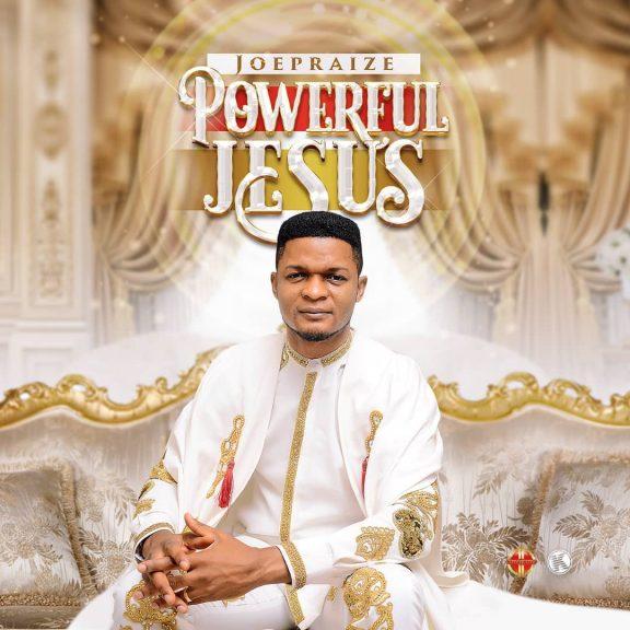joe praize - powerful jesus jpg