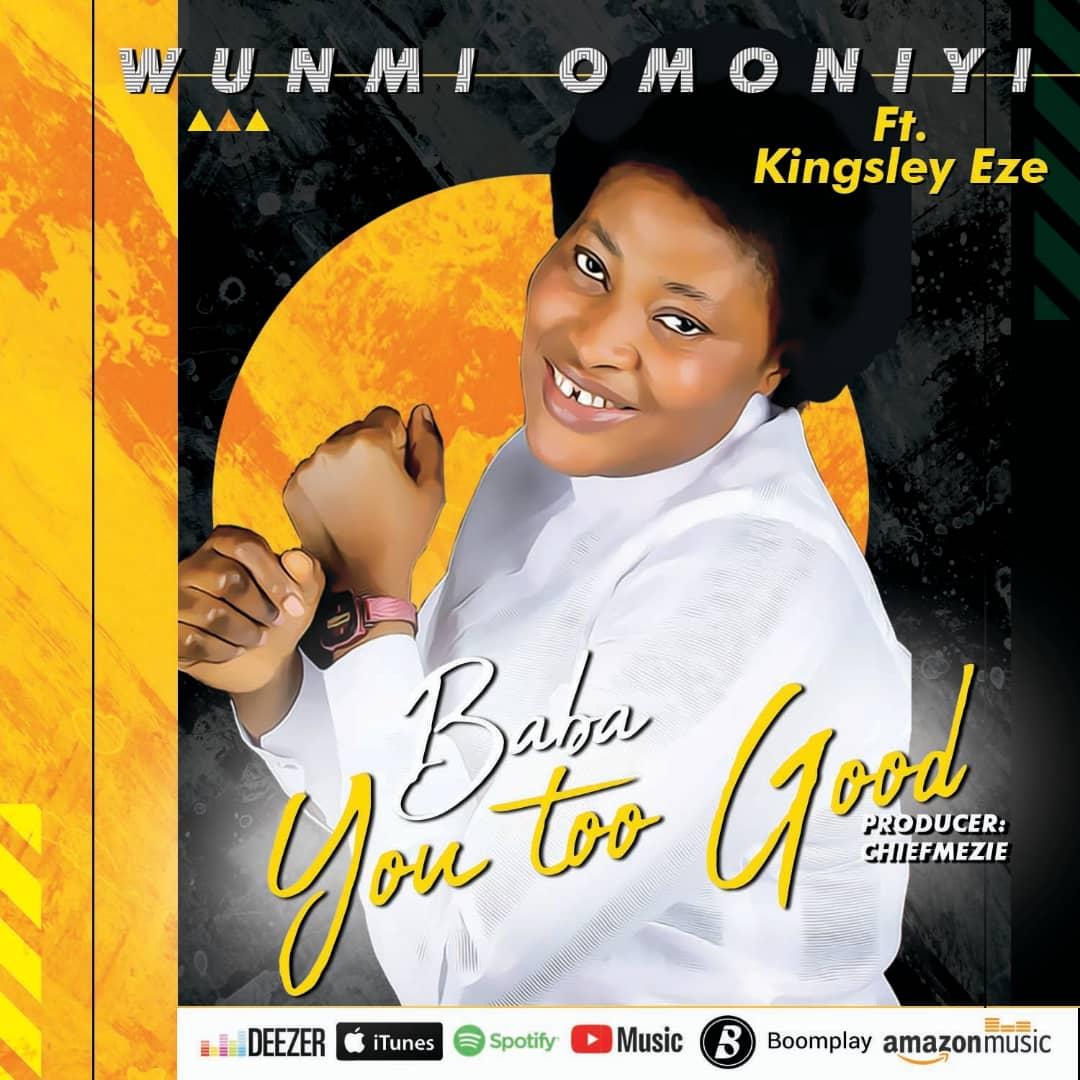 Wunmi Omoniyi Ft. Kingsley Eze - Baba You Too Good