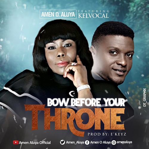 Amen O. Aluya Ft. Kelvocal - Bow Before Your Throne