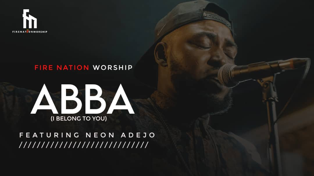 Fire Nation Worship | Abba (I Belong To You) | Ft. Neon Adejo