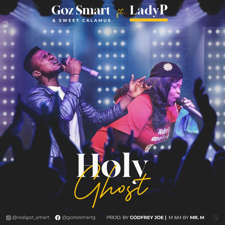 Goz Smart - Holy Ghost Ft. Lady P
