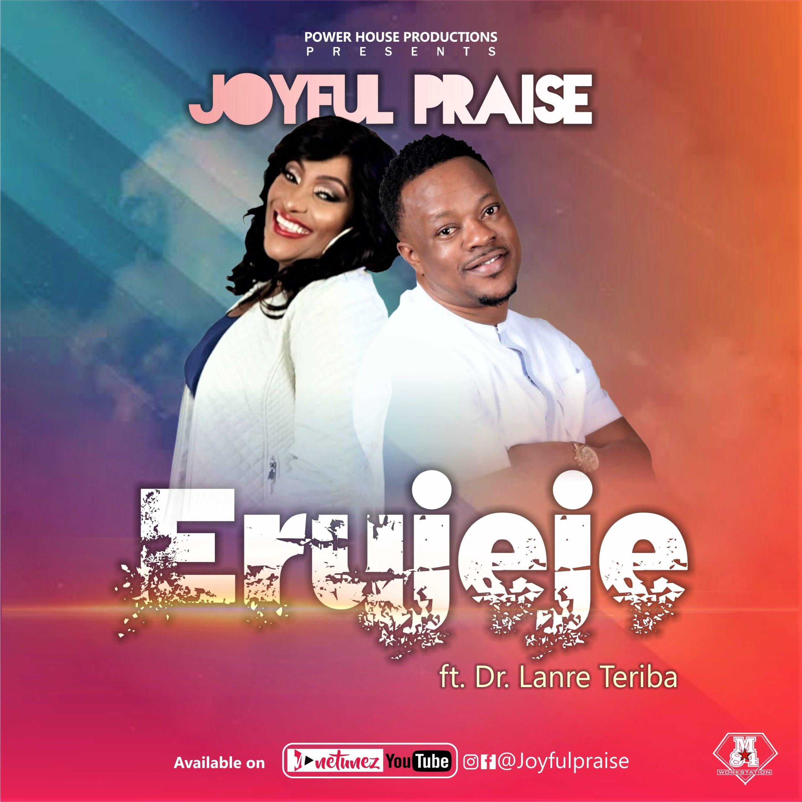 Joyful Praise Ft. Dr. Lanre Teriba - Erujeje