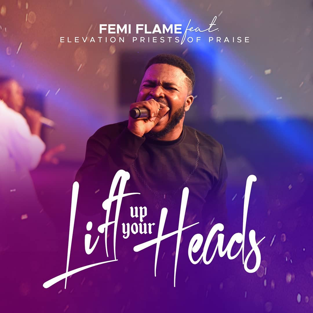 Femi Flame - Lift Up Your Heads