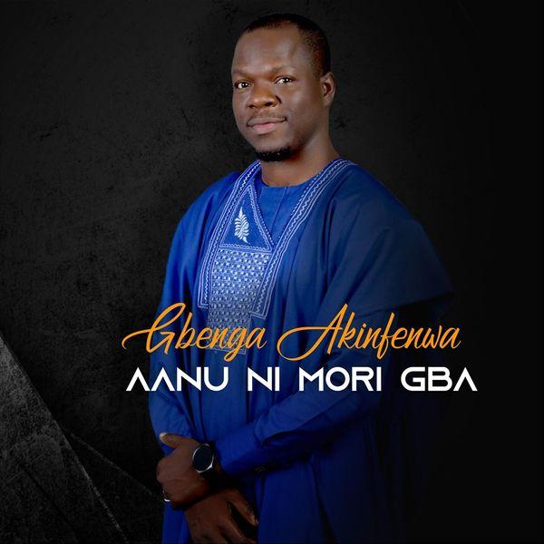 Gbenga Akinfewa - Aanu Ni Mori Gba