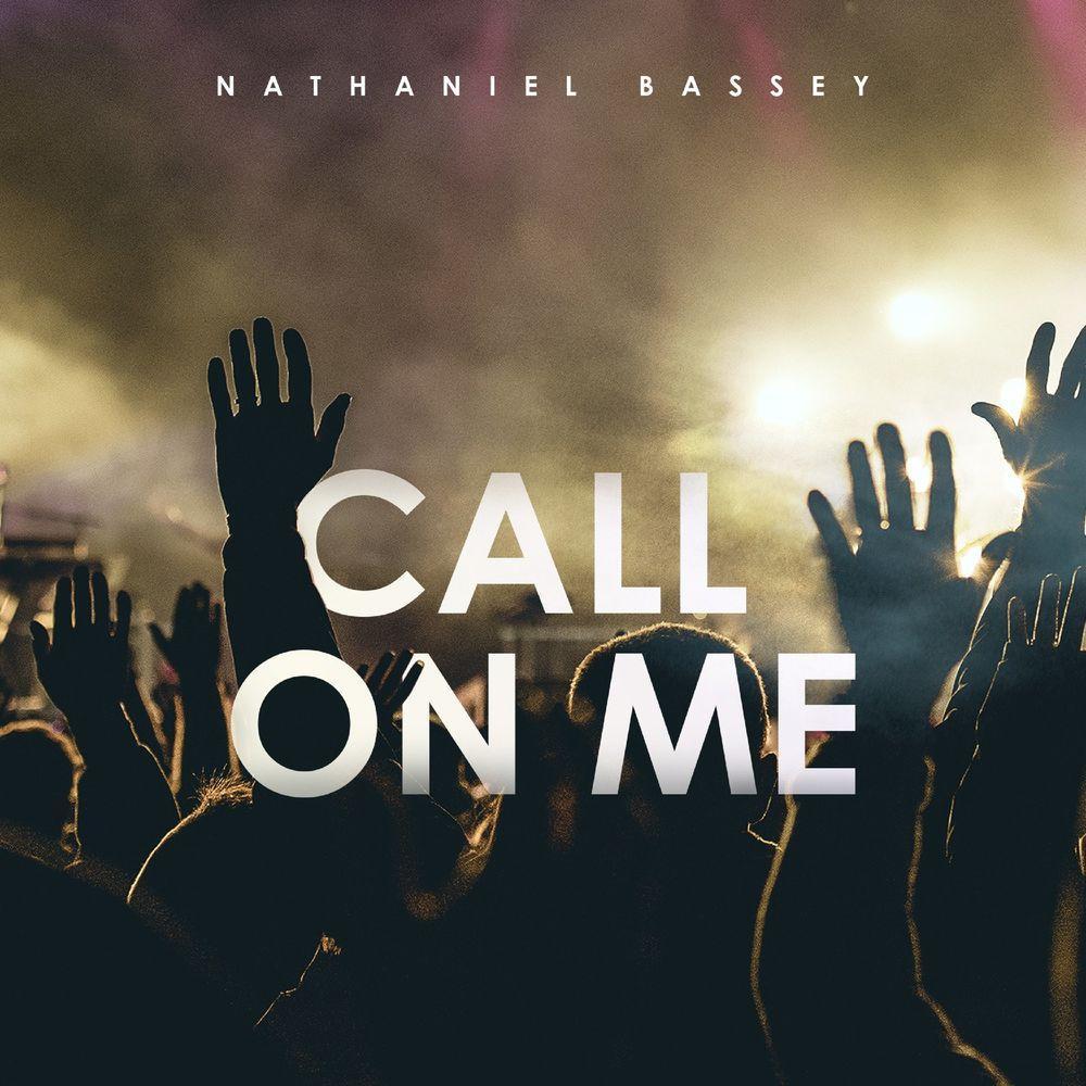 Nathaniel Bassey - Call On Me'