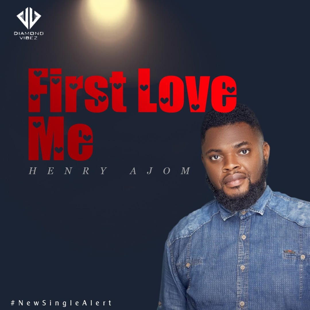 Henry Ajom - First Love Me