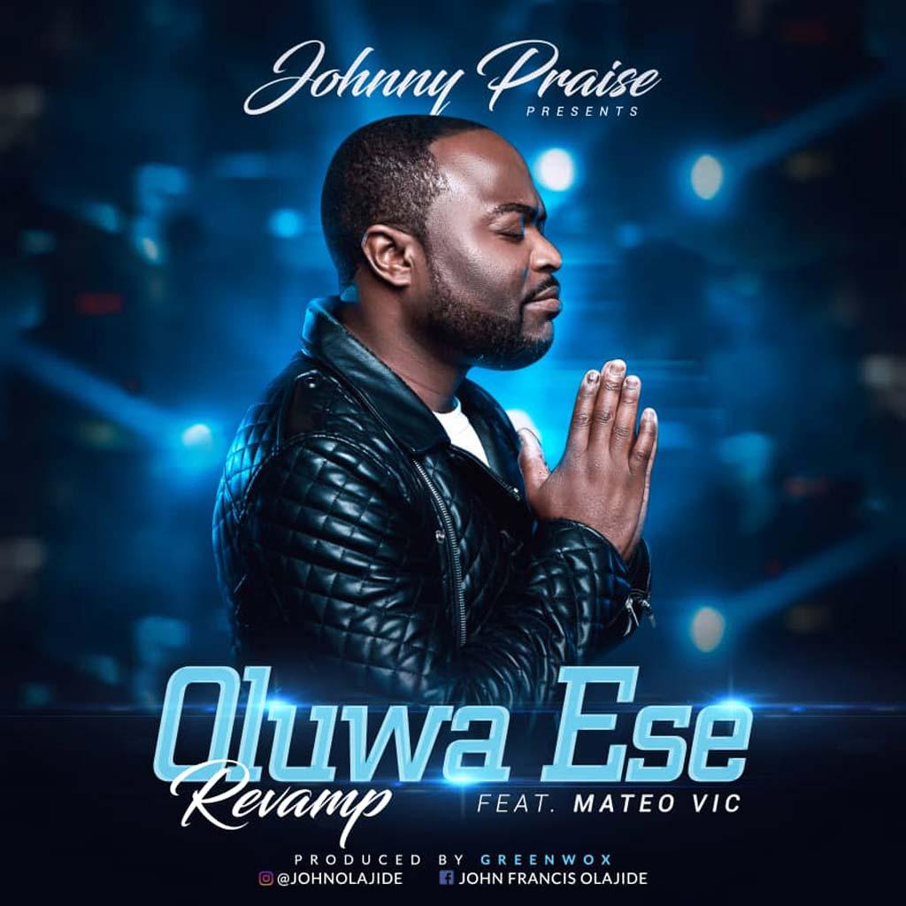 Johnny Praise ft. Mateo - Oluwa Ese Revamp