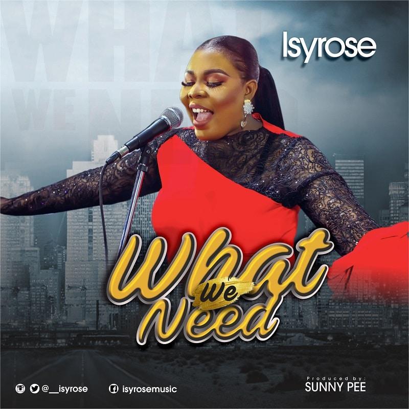 isyrose what we need