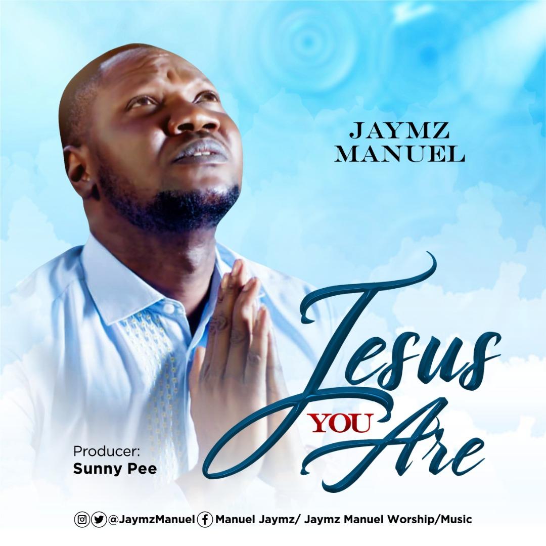Jaymz Manuel - Jesus You Are