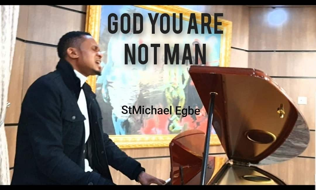 StMichael Egbe – God, You Are Not Man