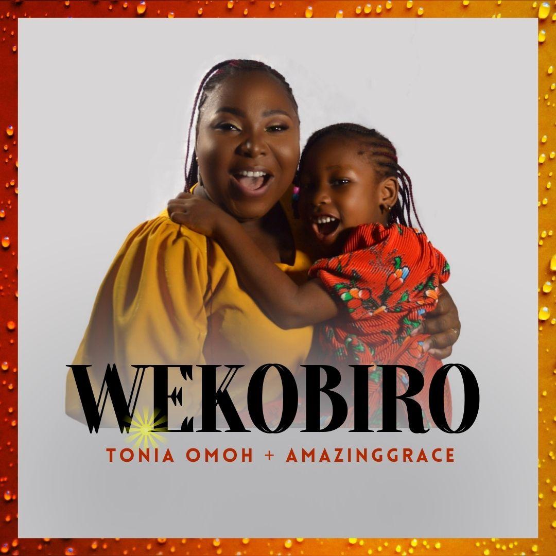 Tonia Omoh ft. AmazingGrace - Wekobiro