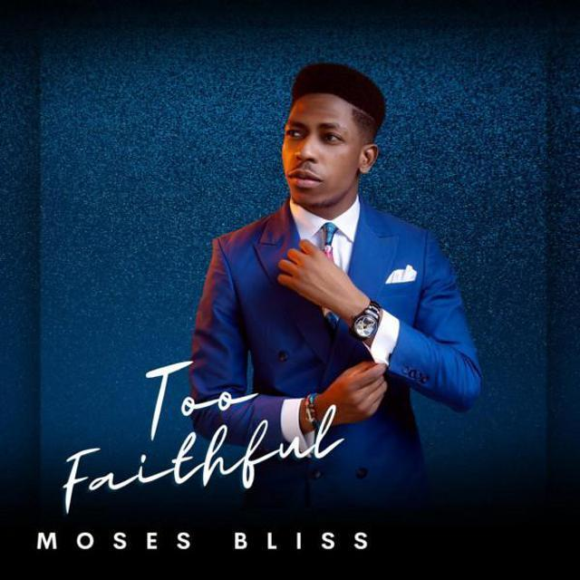 moses bliss too faithful album