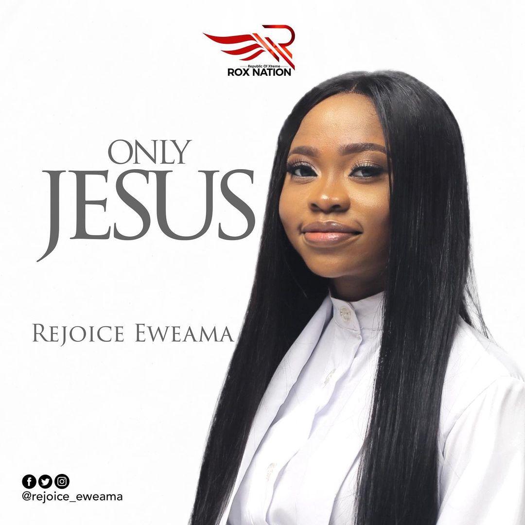 Rejoice Eweama - Only Jesus