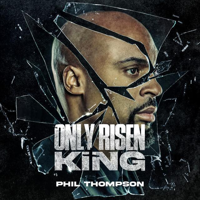Phil Thompson - Only Risen King
