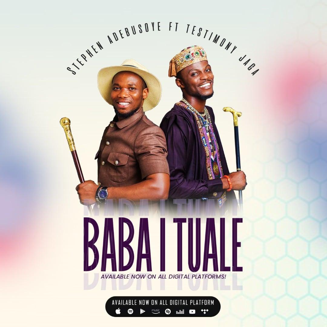 Stephen Adebusoye Ft. Testimony Jaga - Baba I Tuale