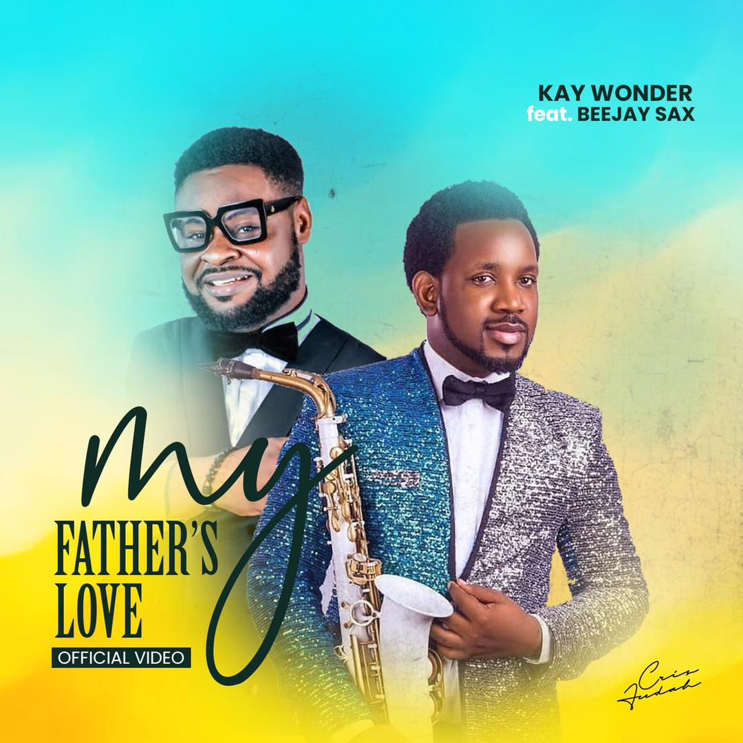 VIDEO: Kay Wonder Ft. Beejay Sax - My Father's Love