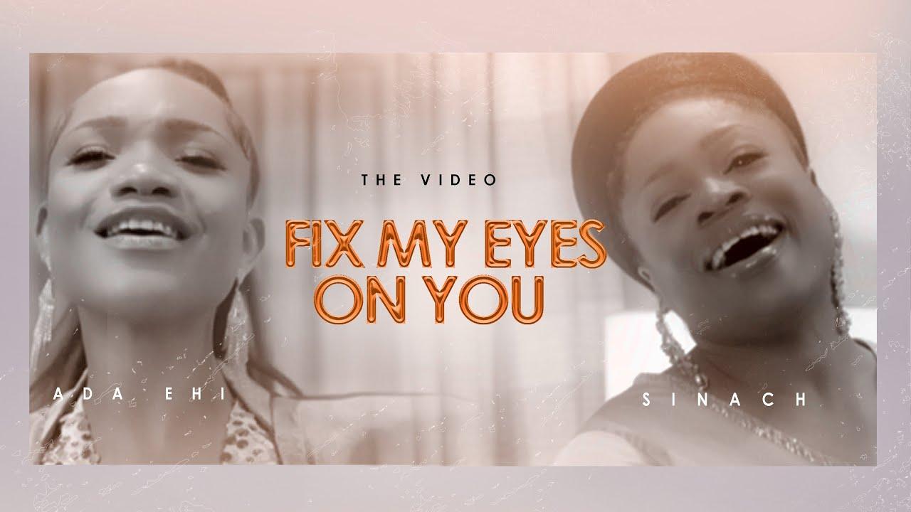 Ada Ehi Ft. Sinach - Fix My Eyes On You