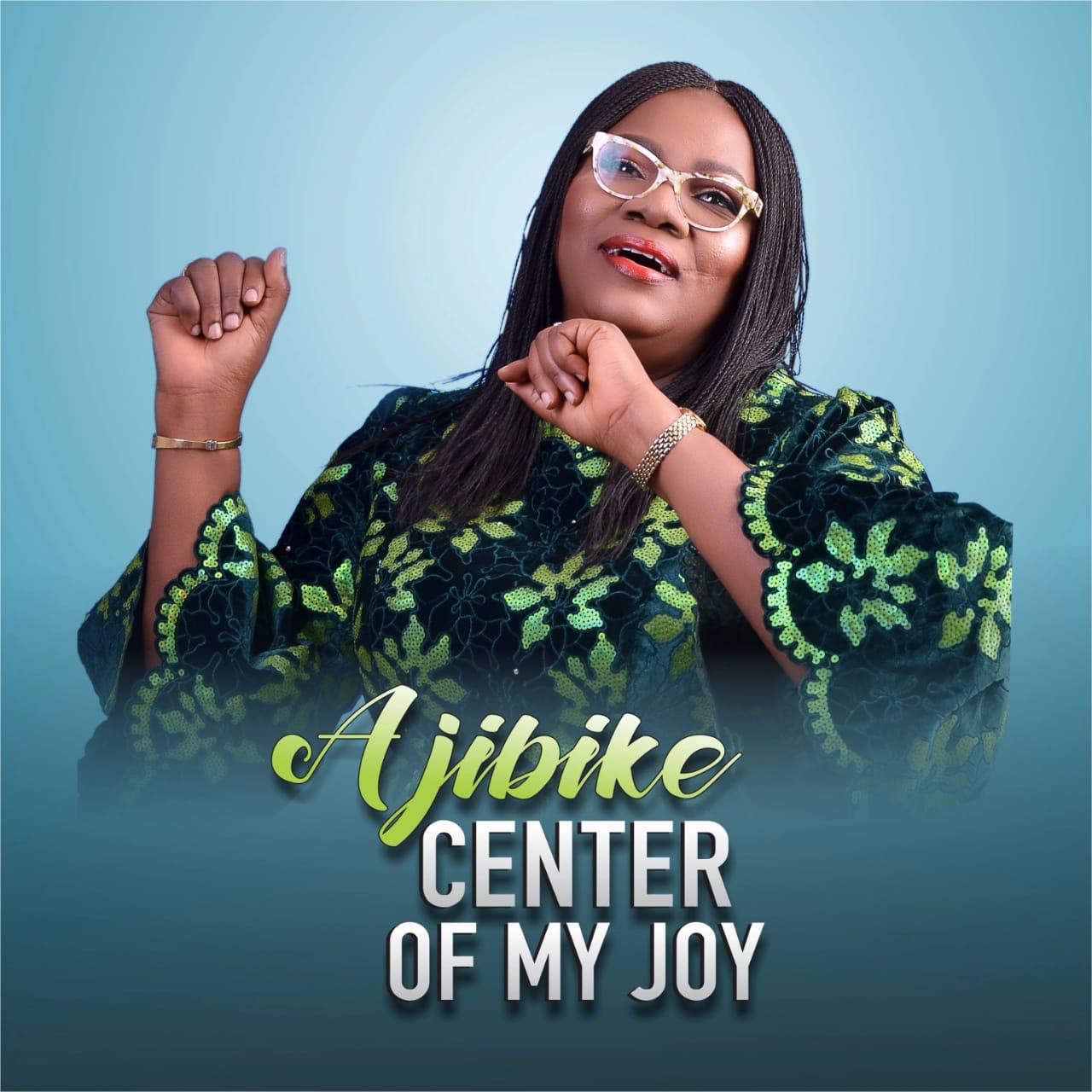 Ajibike - Center of My Joy