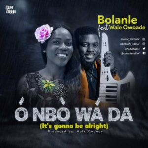 Bolanle Ft. Wale Owoade - O Nbo Wada