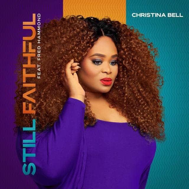 [Music] Christina Bell - Still Faithful (Ft. Fred Hammond )