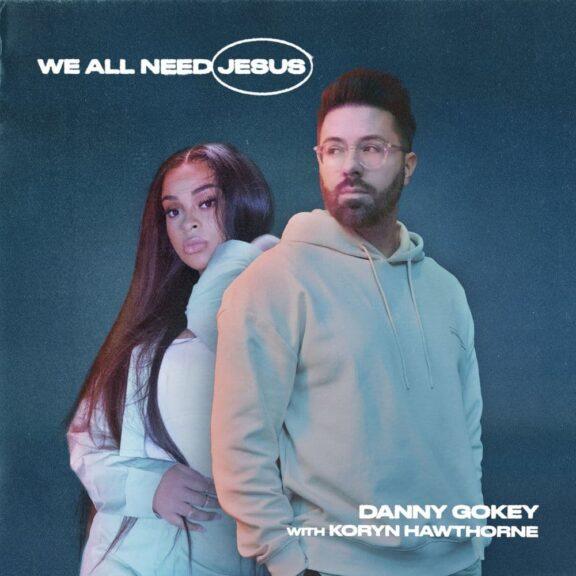 Danny Gokey Ft. Koryn Hawthorne - We All Need Jesus