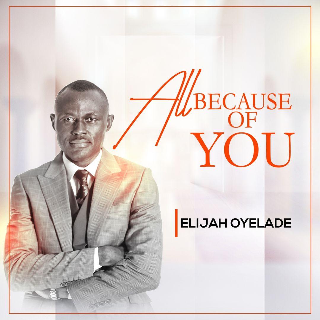 Elijah Oyelade - All Because Of You