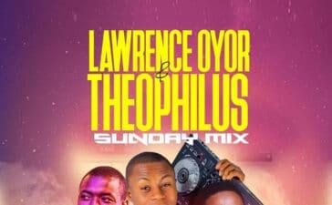 DJ Virgin - Lawrence Oyor & Theophilus Sunday Mix