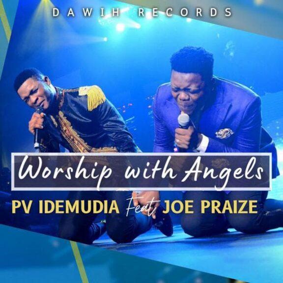 PV Idemudia Ft. Joe Praize - Worship With The Angels