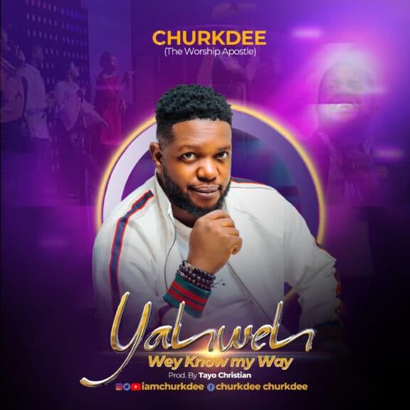 [Music] Churkdee – Yahweh wey know my Way