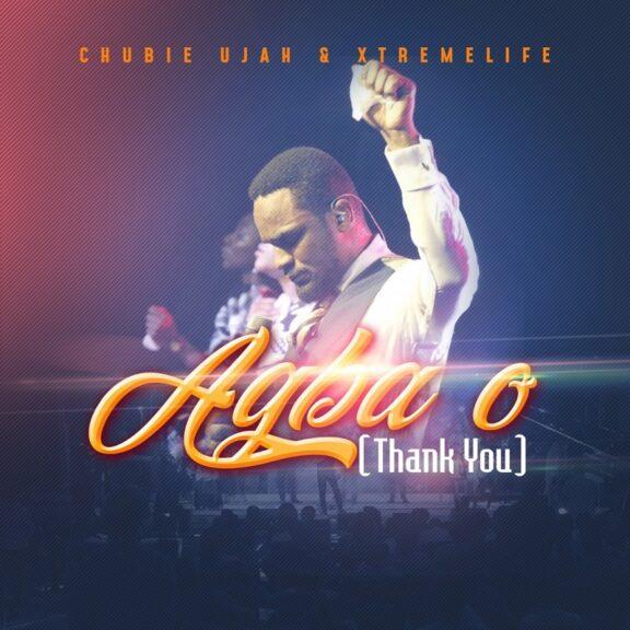 Chubie Ujah & Xtreme Life - Agba O