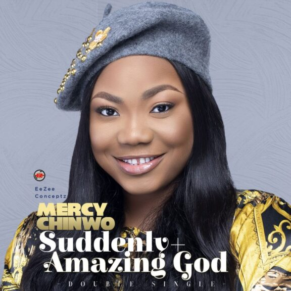 Mercy Chinwo - Suddenly + Amazing God