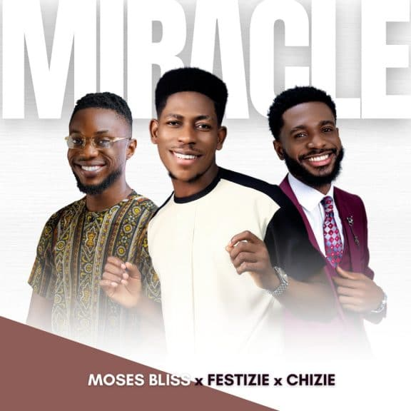 Moses Bliss Ft. Festize & Chizie - Miracles