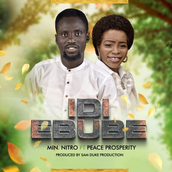 Minister Nitro - Idi Ebube (Ft. Peace Prosperity