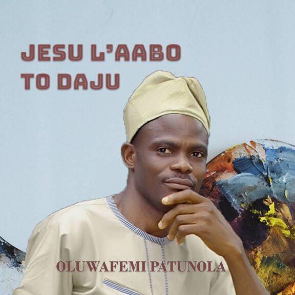 Oluwafemi Patunola - Jesu L'aabo To Daju