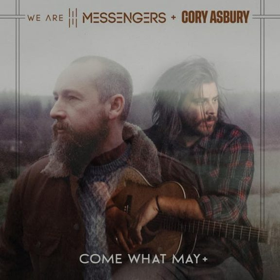 We Are Messengers - Come What May (ft. Cory Asbury)