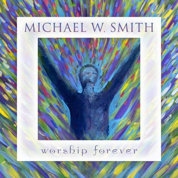 michael w smith worship forever live