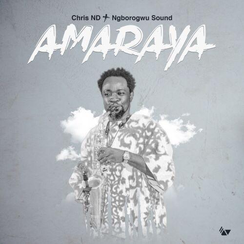 Chris ND & Ngborogwu Band - Amaraya