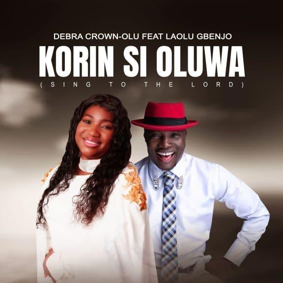 Debra Crown-Olu Ft. Laolu Gbenjo - Korin Si Oluwa