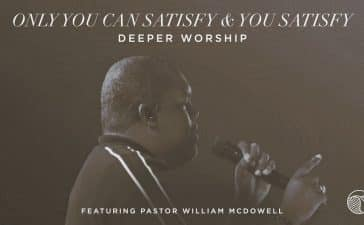 Deeper Worship, William McDowell - Only You Can Satisfy/You Satisfy (Live)