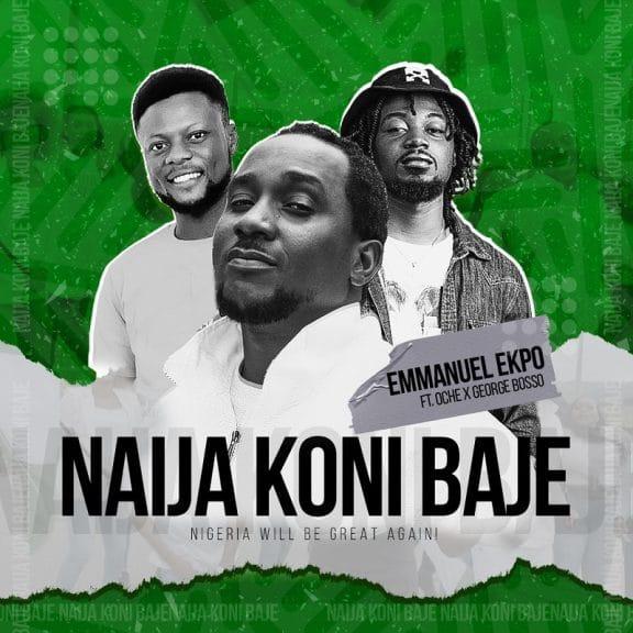 Emmanuel Ekpo - Naija Koni Baje  Featuring Oche & George Bosso