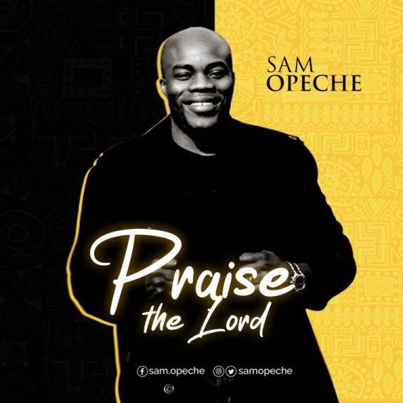 Sam Opeche - Praise The Lord