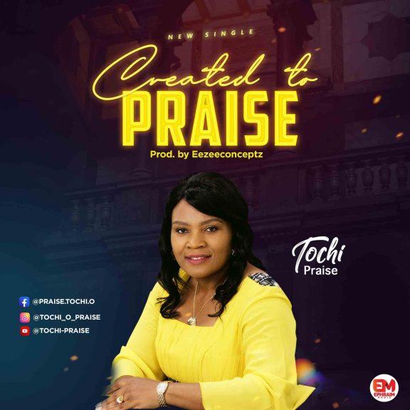 Tochi Praise - Created To Praise